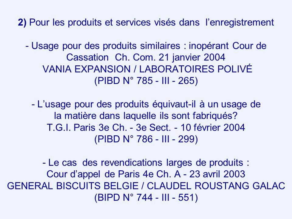 2) Pour les produits et services visés dans lenregistrement - Usage pour des produits similaires : inopérant Cour de Cassation Ch.