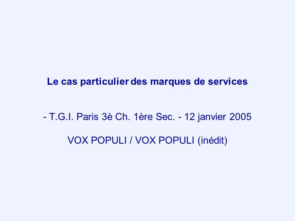 Le cas particulier des marques de services - T.G.I. Paris 3è Ch. 1ère Sec. - 12 janvier 2005 VOX POPULI / VOX POPULI (inédit)