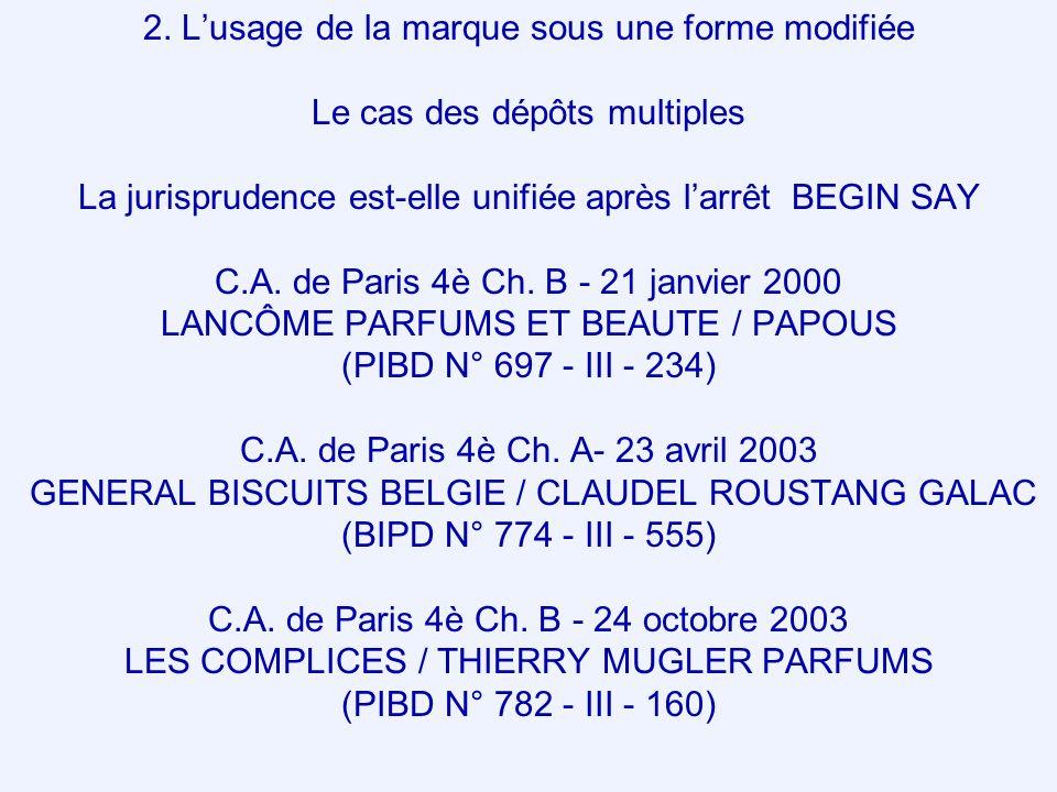 2. Lusage de la marque sous une forme modifiée Le cas des dépôts multiples La jurisprudence est-elle unifiée après larrêt BEGIN SAY C.A. de Paris 4è C