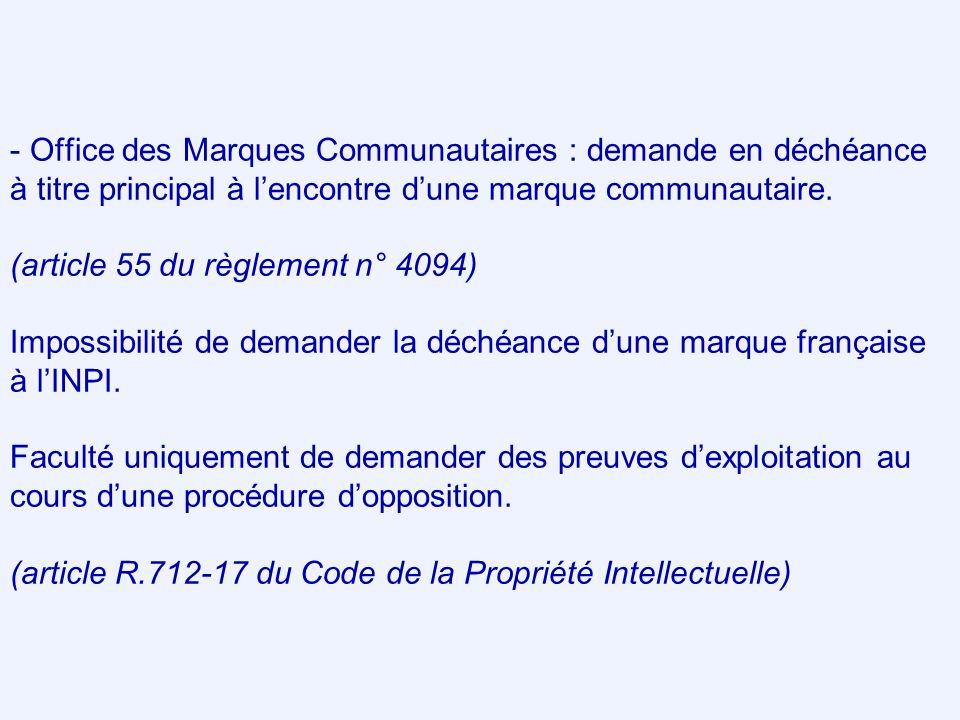 - Office des Marques Communautaires : demande en déchéance à titre principal à lencontre dune marque communautaire. (article 55 du règlement n° 4094)