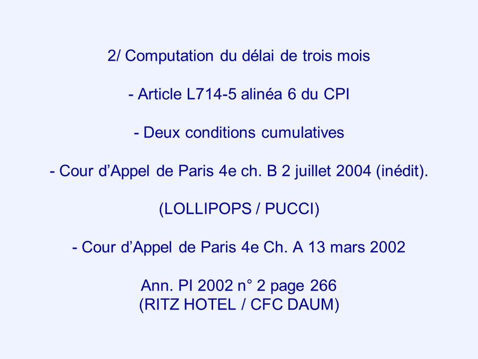 2/ Computation du délai de trois mois - Article L714-5 alinéa 6 du CPI - Deux conditions cumulatives - Cour dAppel de Paris 4e ch. B 2 juillet 2004 (i