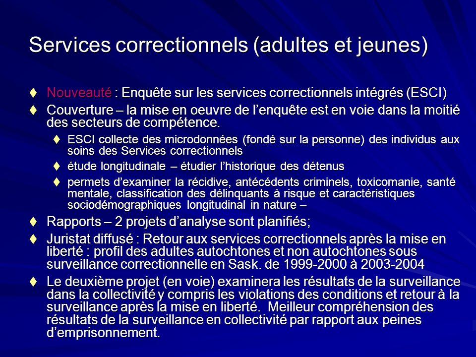 Services correctionnels (adultes et jeunes) Nouveauté : Enquête sur les services correctionnels intégrés (ESCI) Nouveauté : Enquête sur les services c