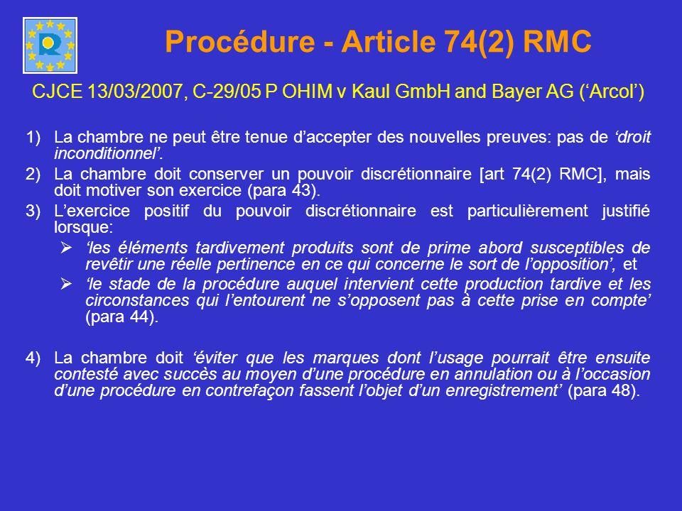 Procédure - Article 74(2) RMC CJCE 13/03/2007, C-29/05 P OHIM v Kaul GmbH and Bayer AG (Arcol) 1)La chambre ne peut être tenue daccepter des nouvelles