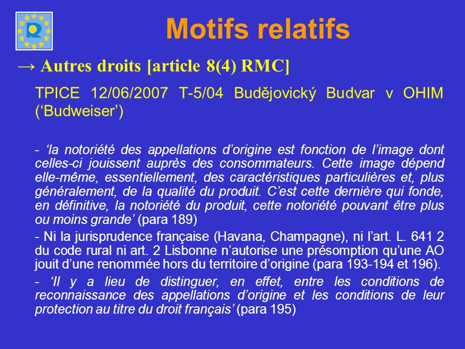 Motifs relatifs Autres droits [article 8(4) RMC] TPICE 12/06/2007 T-5/04 Budějovický Budvar v OHIM (Budweiser) - la notoriété des appellations dorigin
