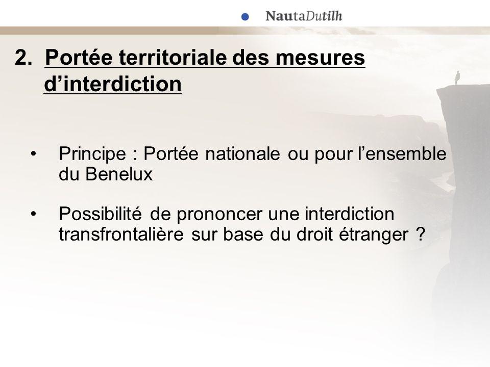 2. Portée territoriale des mesures dinterdiction Principe : Portée nationale ou pour lensemble du Benelux Possibilité de prononcer une interdiction tr