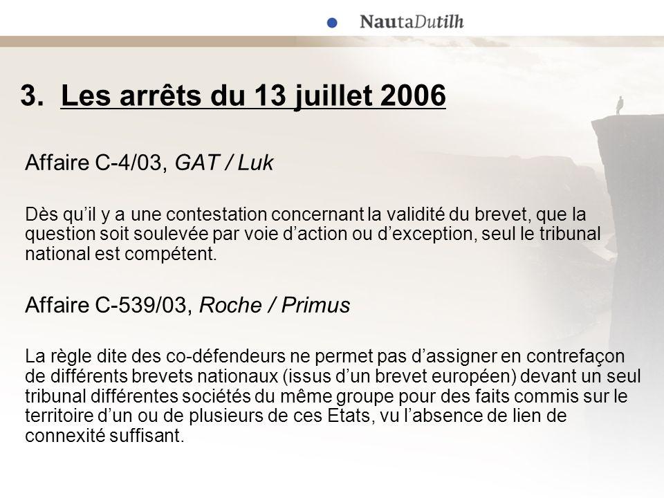 3. Les arrêts du 13 juillet 2006 Affaire C-4/03, GAT / Luk Dès quil y a une contestation concernant la validité du brevet, que la question soit soulev