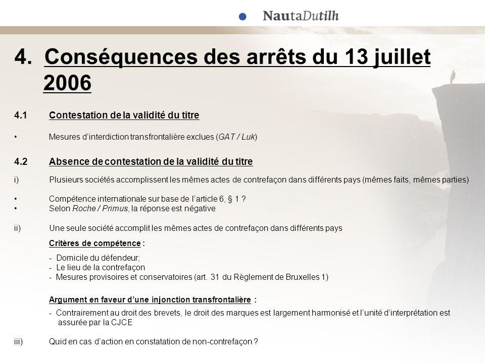 4. Conséquences des arrêts du 13 juillet 2006 4.1Contestation de la validité du titre Mesures dinterdiction transfrontalière exclues (GAT / Luk) 4.2Ab
