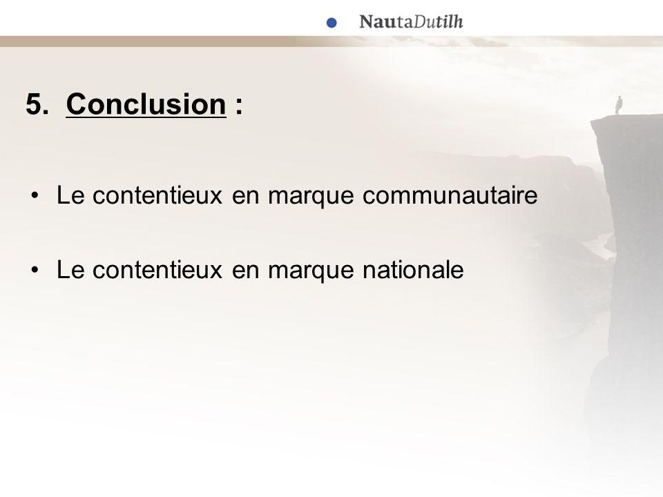 5. Conclusion : Le contentieux en marque communautaire Le contentieux en marque nationale