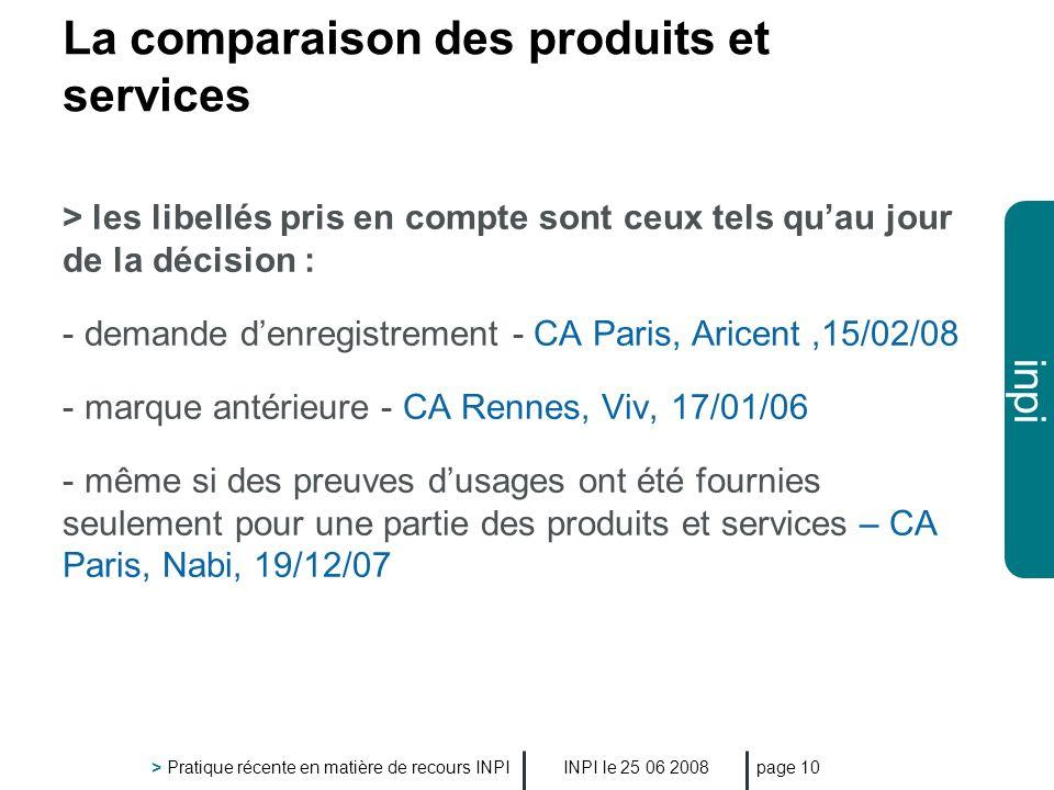 inpi INPI le 25 06 2008 > Pratique récente en matière de recours INPI page 10 La comparaison des produits et services > les libellés pris en compte so