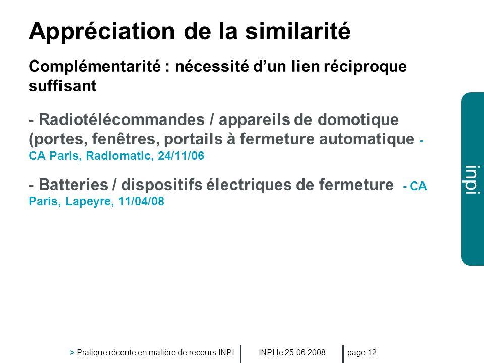 inpi INPI le 25 06 2008 > Pratique récente en matière de recours INPI page 12 Appréciation de la similarité Complémentarité : nécessité dun lien récip