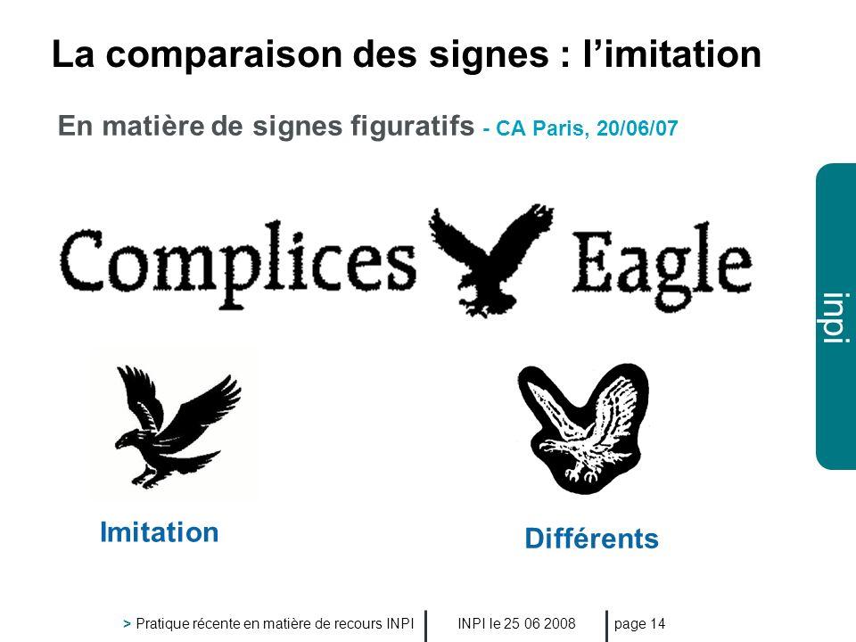 inpi INPI le 25 06 2008 > Pratique récente en matière de recours INPI page 14 La comparaison des signes : limitation En matière de signes figuratifs -
