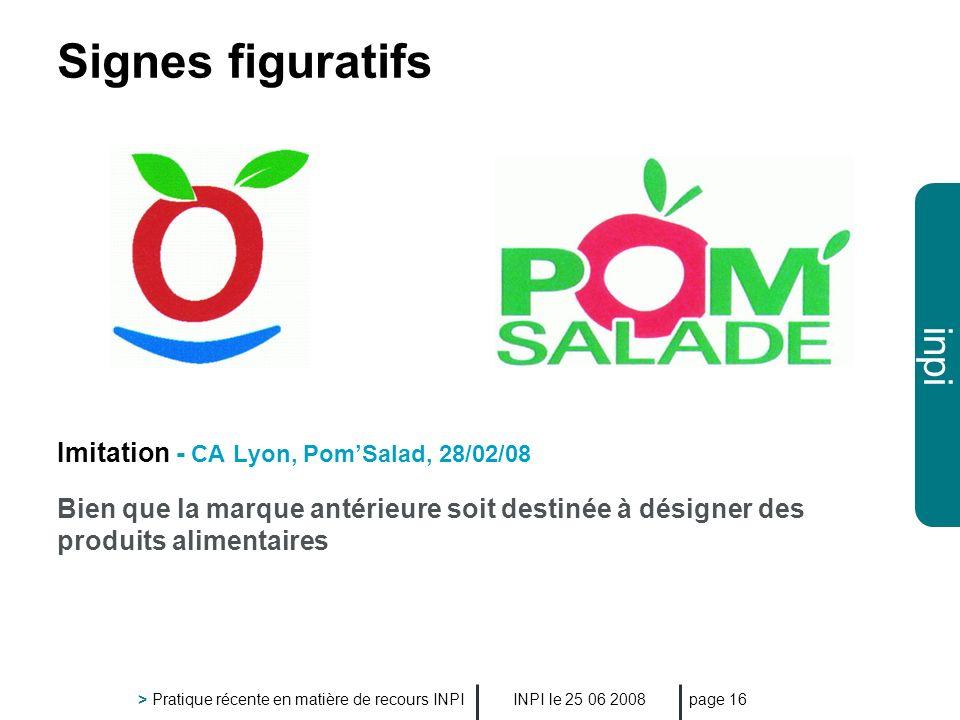 inpi INPI le 25 06 2008 > Pratique récente en matière de recours INPI page 16 Signes figuratifs Imitation - CA Lyon, PomSalad, 28/02/08 Bien que la ma