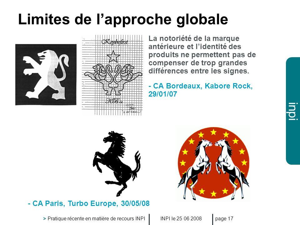 inpi INPI le 25 06 2008 > Pratique récente en matière de recours INPI page 17 Limites de lapproche globale La notoriété de la marque antérieure et lid
