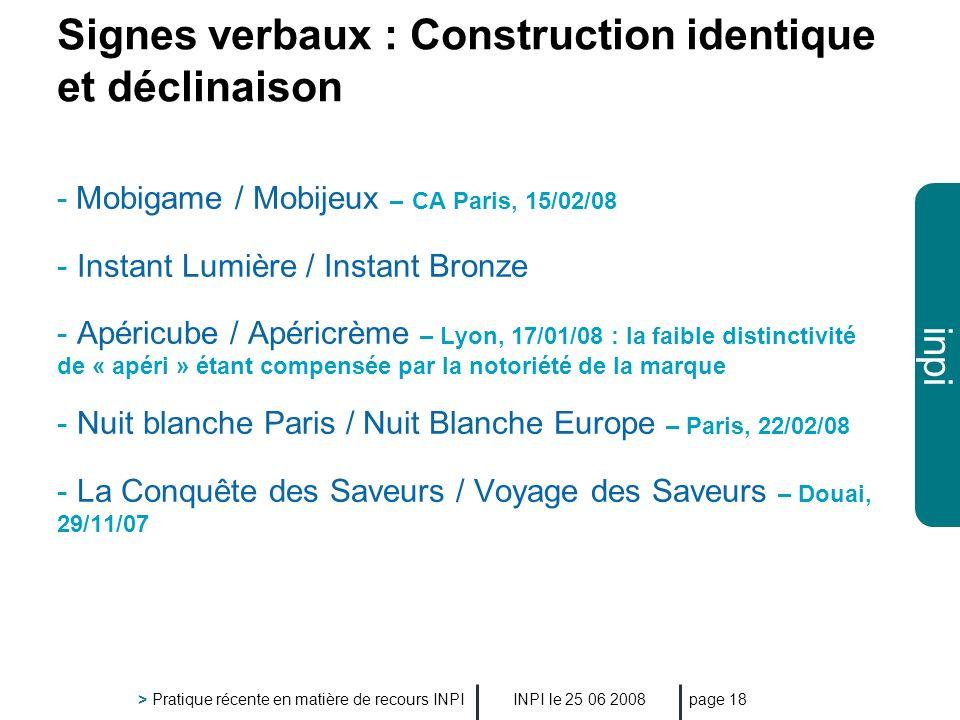 inpi INPI le 25 06 2008 > Pratique récente en matière de recours INPI page 18 Signes verbaux : Construction identique et déclinaison - Mobigame / Mobi