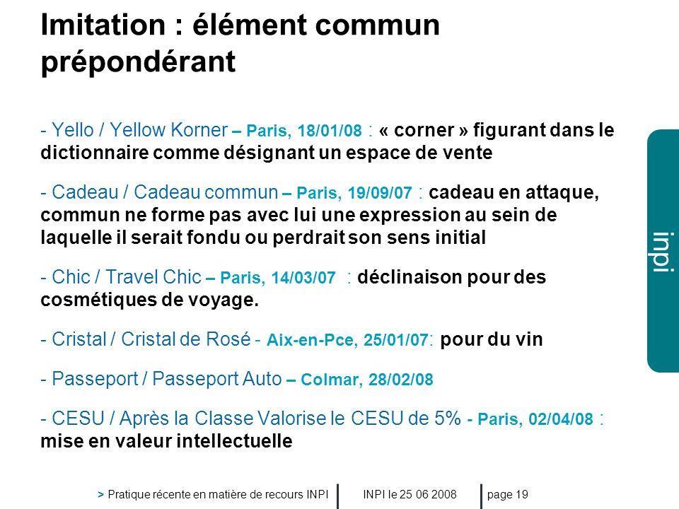 inpi INPI le 25 06 2008 > Pratique récente en matière de recours INPI page 19 Imitation : élément commun prépondérant - Yello / Yellow Korner – Paris,