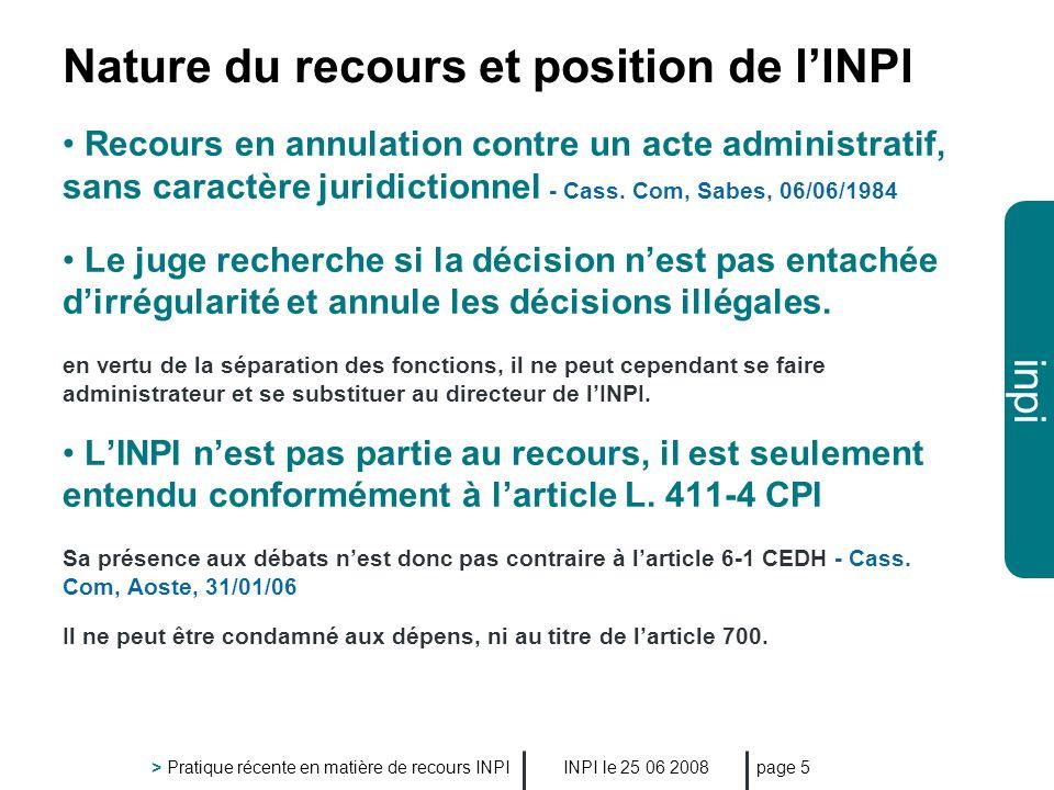 inpi INPI le 25 06 2008 > Pratique récente en matière de recours INPI page 5 Nature du recours et position de lINPI Recours en annulation contre un ac