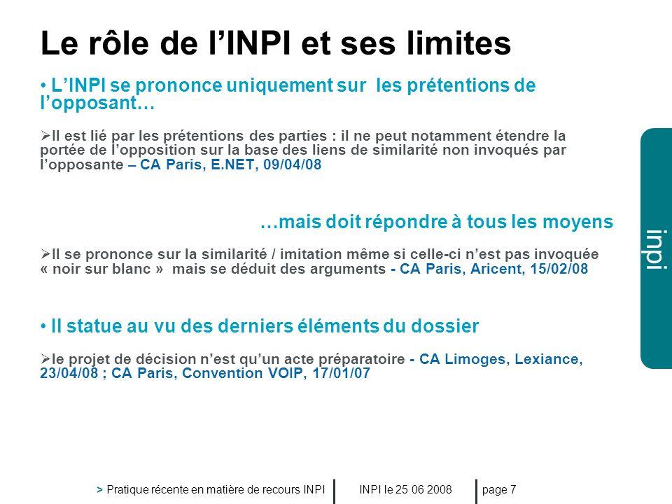 inpi INPI le 25 06 2008 > Pratique récente en matière de recours INPI page 7 Le rôle de lINPI et ses limites LINPI se prononce uniquement sur les prét