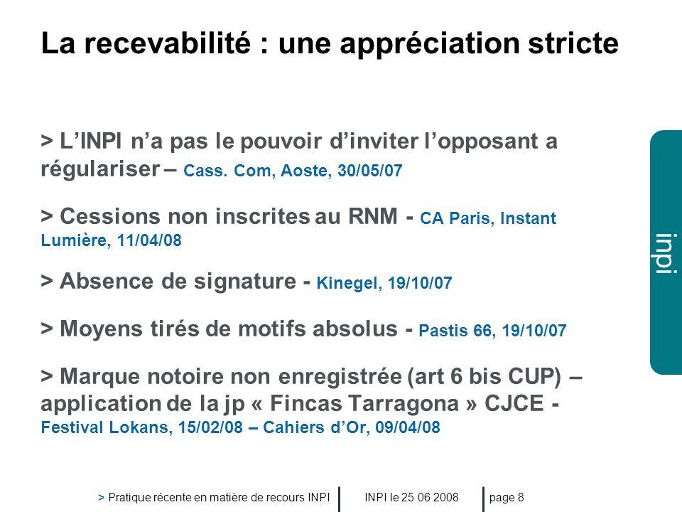 inpi INPI le 25 06 2008 > Pratique récente en matière de recours INPI page 8 La recevabilité : une appréciation stricte > LINPI na pas le pouvoir dinv