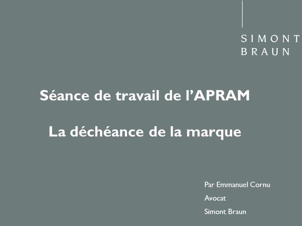 Séance de travail de lAPRAM La déchéance de la marque Par Emmanuel Cornu Avocat Simont Braun