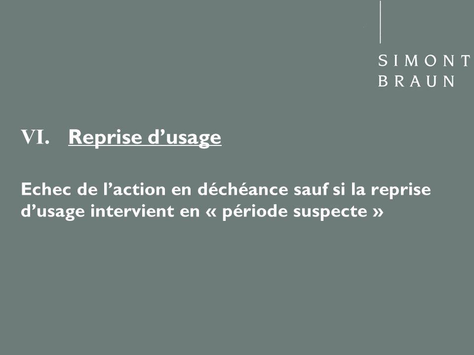 VI. Reprise dusage Echec de laction en déchéance sauf si la reprise dusage intervient en « période suspecte »