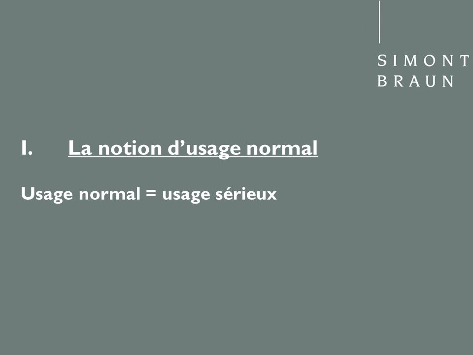 I. La notion dusage normal Usage normal = usage sérieux