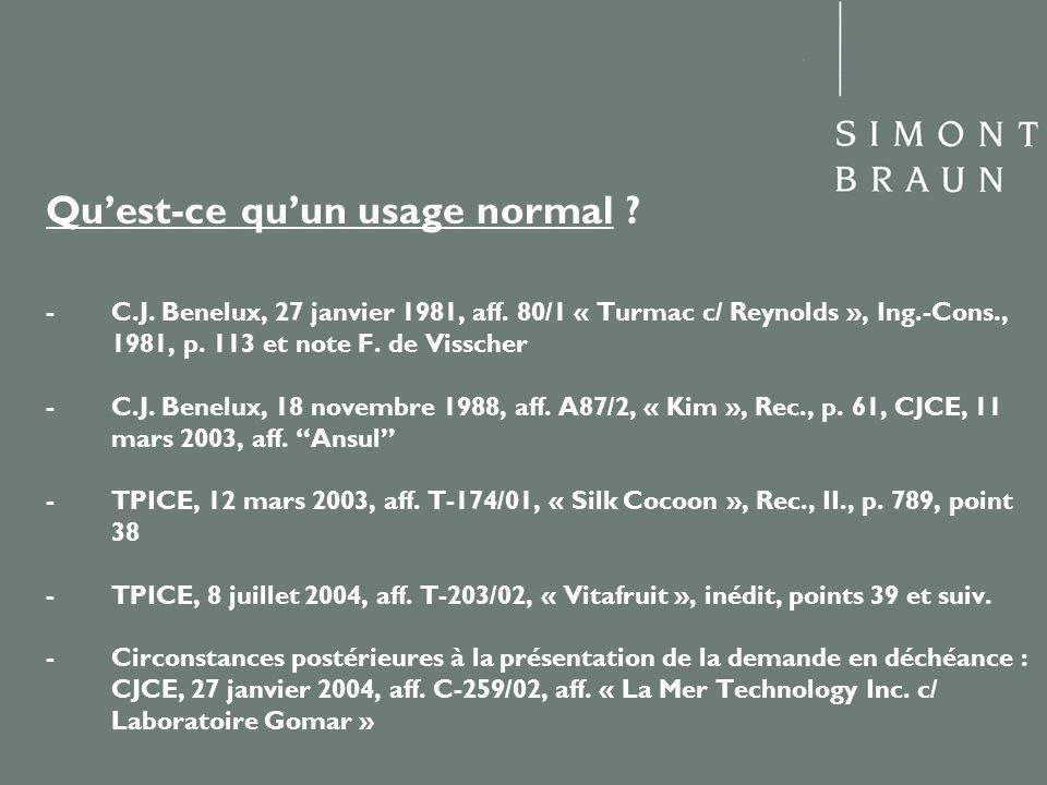 Quest-ce quun usage normal ? - C.J. Benelux, 27 janvier 1981, aff. 80/1 « Turmac c/ Reynolds », Ing.-Cons., 1981, p. 113 et note F. de Visscher - C.J.