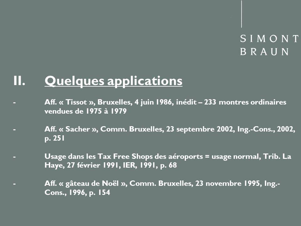 II.Quelques applications - Aff. « Tissot », Bruxelles, 4 juin 1986, inédit – 233 montres ordinaires vendues de 1975 à 1979 - Aff. « Sacher », Comm. Br
