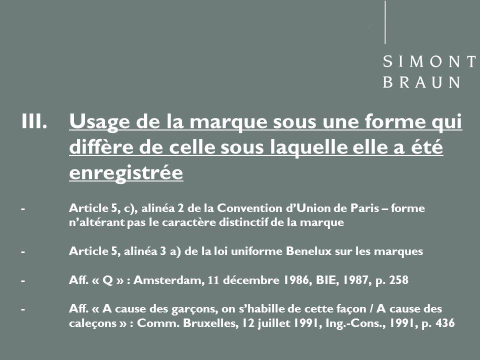 III.Usage de la marque sous une forme qui diffère de celle sous laquelle elle a été enregistrée - Article 5, c), alinéa 2 de la Convention dUnion de Paris – forme naltérant pas le caractère distinctif de la marque - Article 5, alinéa 3 a) de la loi uniforme Benelux sur les marques - Aff.