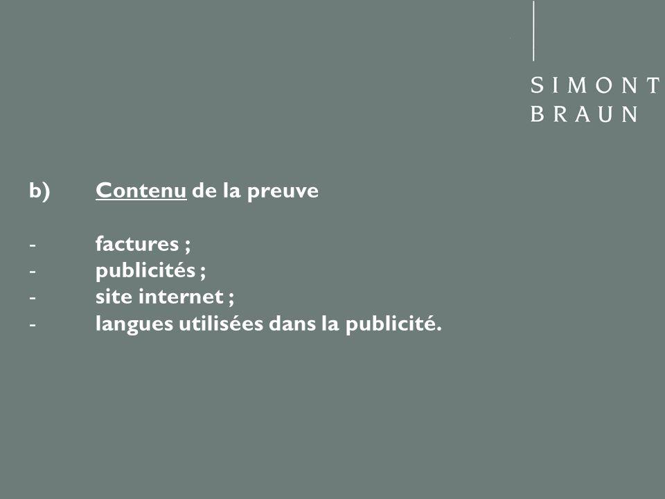 b) Contenu de la preuve - factures ; - publicités ; - site internet ; - langues utilisées dans la publicité.