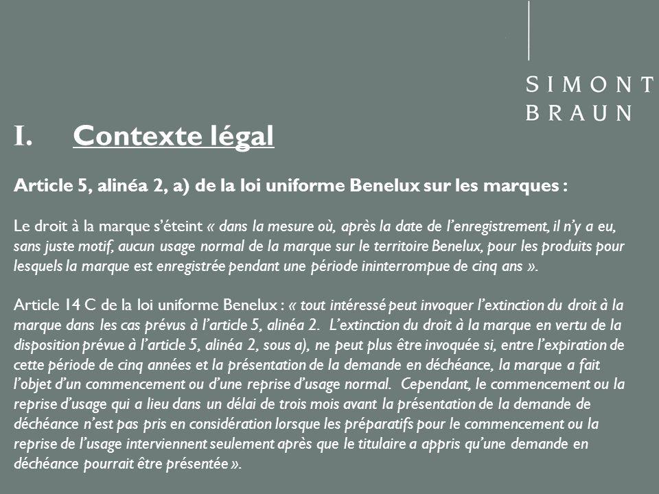 I. Contexte légal Article 5, alinéa 2, a) de la loi uniforme Benelux sur les marques : Le droit à la marque séteint « dans la mesure où, après la date