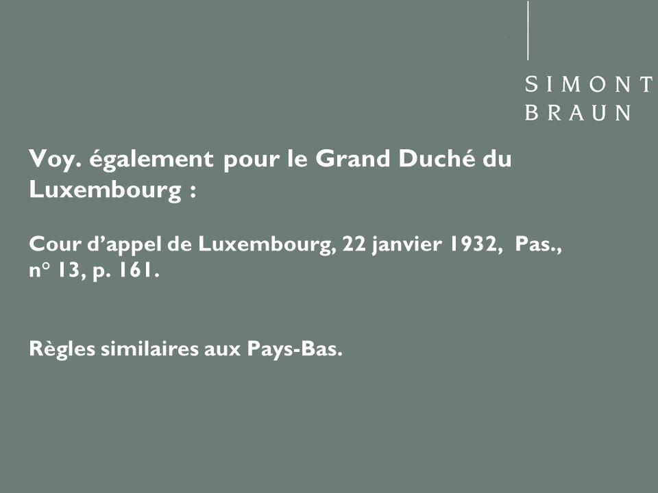 Voy. également pour le Grand Duché du Luxembourg : Cour dappel de Luxembourg, 22 janvier 1932, Pas., n° 13, p. 161. Règles similaires aux Pays-Bas.