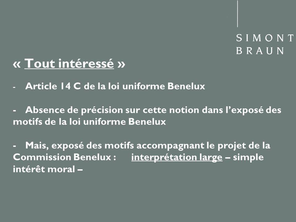 « Tout intéressé » - Article 14 C de la loi uniforme Benelux - Absence de précision sur cette notion dans lexposé des motifs de la loi uniforme Benelu