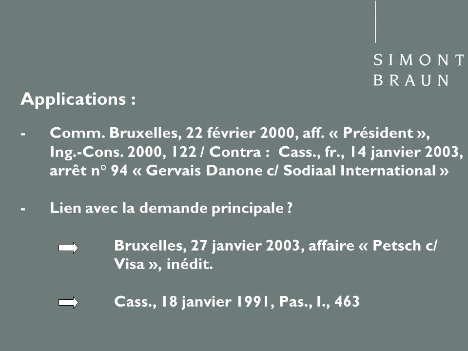 Applications : - Comm. Bruxelles, 22 février 2000, aff. « Président », Ing.-Cons. 2000, 122 / Contra : Cass., fr., 14 janvier 2003, arrêt n° 94 « Gerv