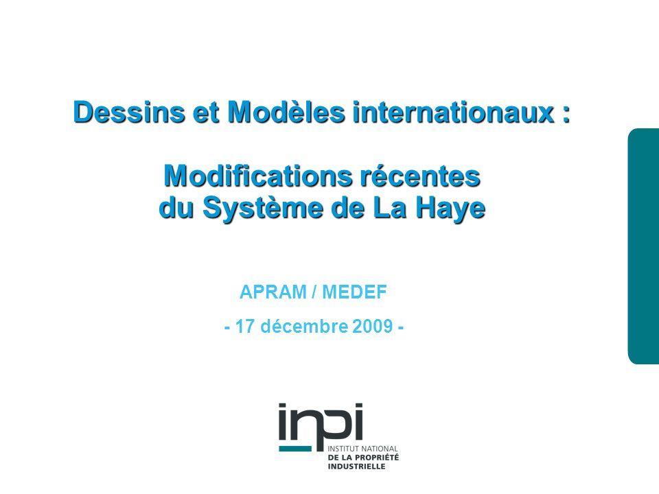industrielle Institut national de la propriété Dessins et Modèles internationaux : Modifications récentes du Système de La Haye APRAM / MEDEF - 17 décembre 2009 -