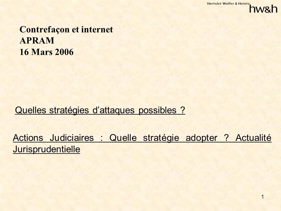 1 Contrefaçon et internet APRAM 16 Mars 2006 Quelles stratégies dattaques possibles .