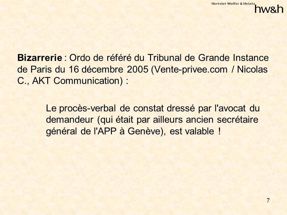7 Bizarrerie : Ordo de référé du Tribunal de Grande Instance de Paris du 16 décembre 2005 (Vente-privee.com / Nicolas C., AKT Communication) : Le procès-verbal de constat dressé par l avocat du demandeur (qui était par ailleurs ancien secrétaire général de l APP à Genève), est valable !