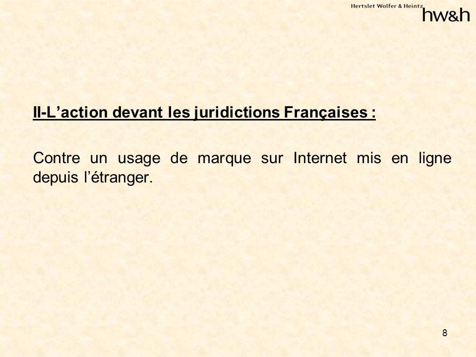 8 II-Laction devant les juridictions Françaises : Contre un usage de marque sur Internet mis en ligne depuis létranger.