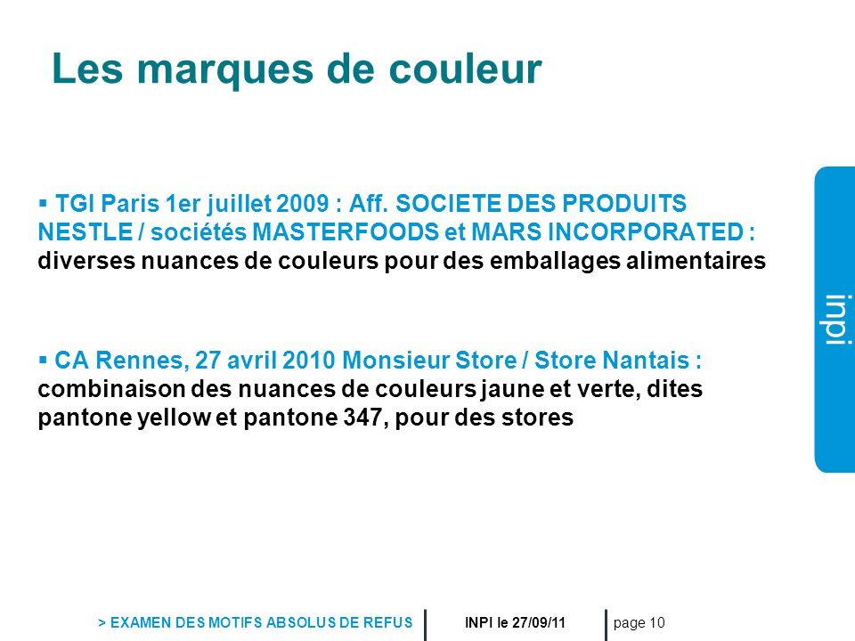 inpi INPI le 27/09/11 > EXAMEN DES MOTIFS ABSOLUS DE REFUS page 10 Les marques de couleur TGI Paris 1er juillet 2009 : Aff. SOCIETE DES PRODUITS NESTL