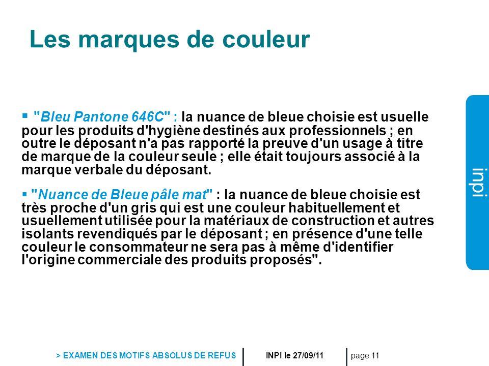 inpi INPI le 27/09/11 > EXAMEN DES MOTIFS ABSOLUS DE REFUS page 11 Les marques de couleur
