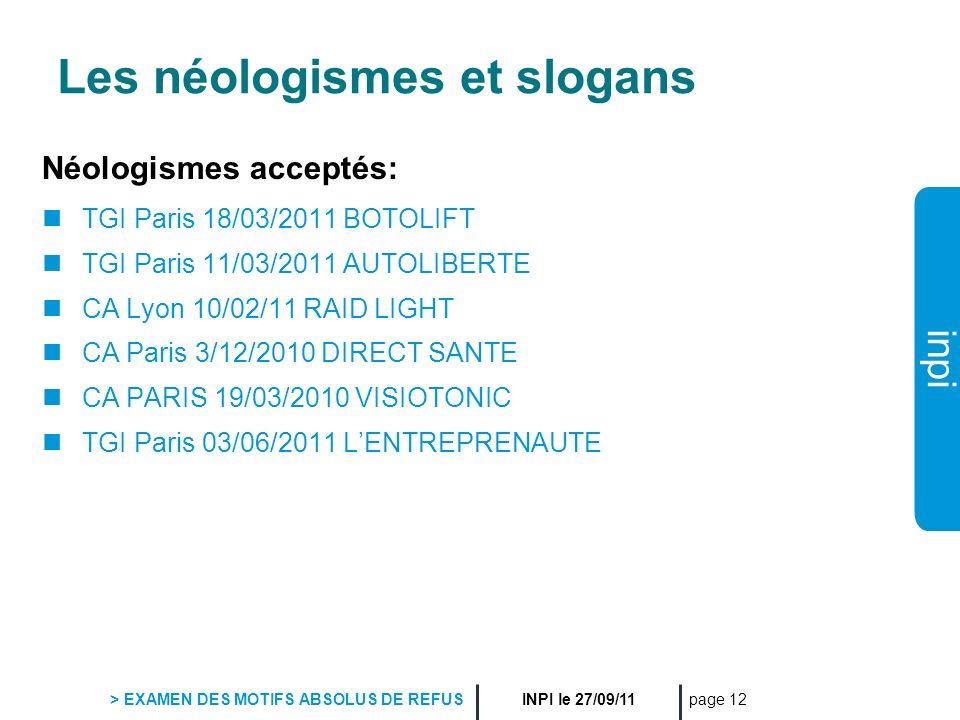 inpi INPI le 27/09/11 > EXAMEN DES MOTIFS ABSOLUS DE REFUS page 12 Les néologismes et slogans Néologismes acceptés: TGI Paris 18/03/2011 BOTOLIFT TGI