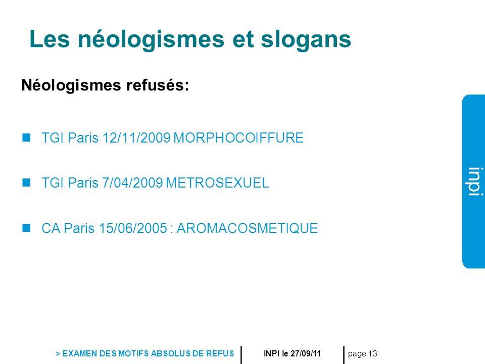 inpi INPI le 27/09/11 > EXAMEN DES MOTIFS ABSOLUS DE REFUS page 13 Les néologismes et slogans Néologismes refusés: TGI Paris 12/11/2009 MORPHOCOIFFURE