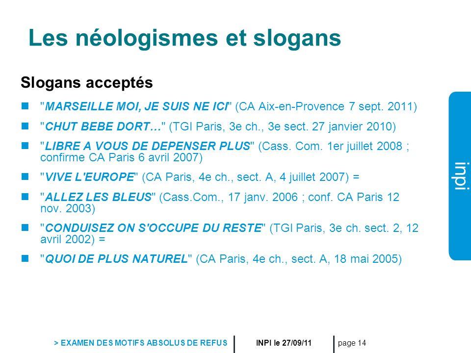 inpi INPI le 27/09/11 > EXAMEN DES MOTIFS ABSOLUS DE REFUS page 14 Les néologismes et slogans Slogans acceptés