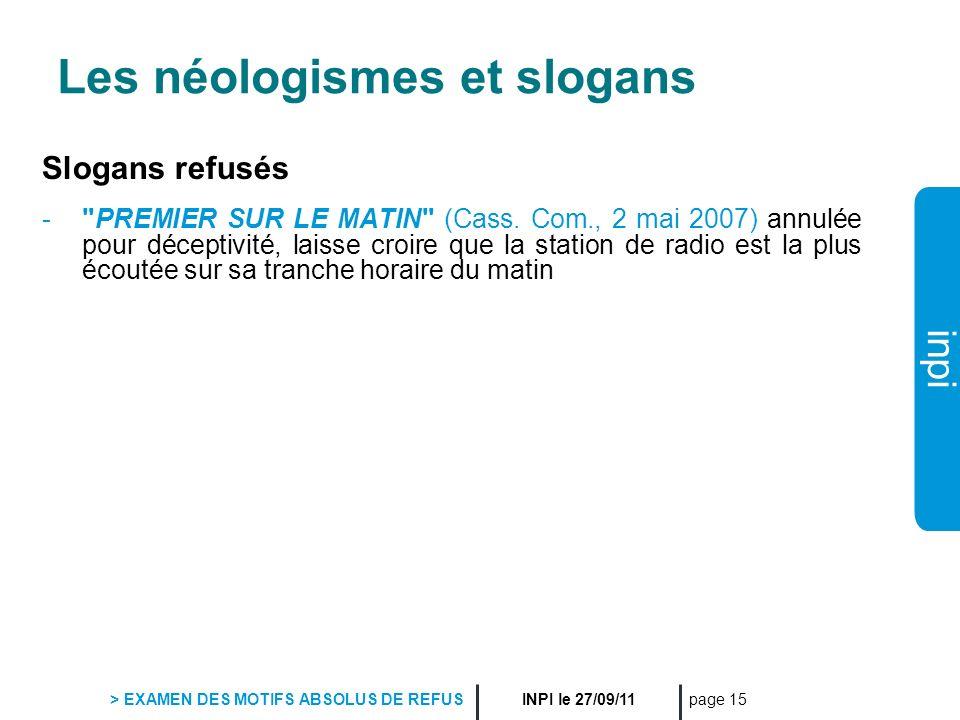 inpi INPI le 27/09/11 > EXAMEN DES MOTIFS ABSOLUS DE REFUS page 15 Les néologismes et slogans Slogans refusés -