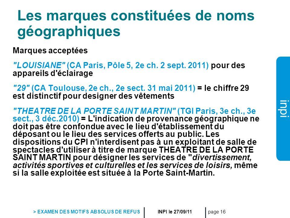 inpi INPI le 27/09/11 > EXAMEN DES MOTIFS ABSOLUS DE REFUS page 16 Les marques constituées de noms géographiques Marques acceptées