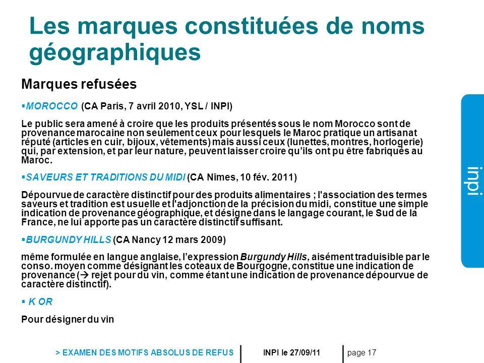 inpi INPI le 27/09/11 > EXAMEN DES MOTIFS ABSOLUS DE REFUS page 17 Les marques constituées de noms géographiques Marques refusées MOROCCO (CA Paris, 7