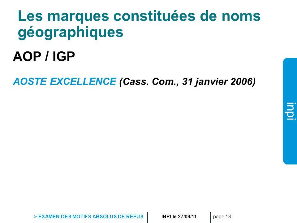 inpi INPI le 27/09/11 > EXAMEN DES MOTIFS ABSOLUS DE REFUS page 18 Les marques constituées de noms géographiques AOP / IGP AOSTE EXCELLENCE (Cass. Com
