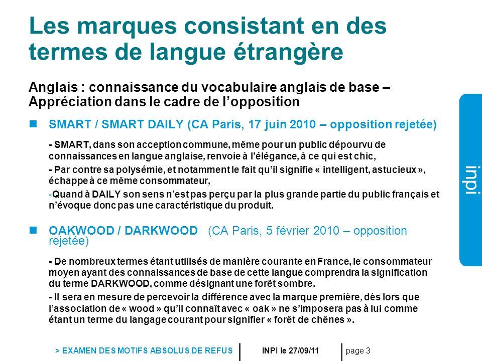 inpi INPI le 27/09/11 > EXAMEN DES MOTIFS ABSOLUS DE REFUS page 14 Les néologismes et slogans Slogans acceptés MARSEILLE MOI, JE SUIS NE ICI (CA Aix-en-Provence 7 sept.
