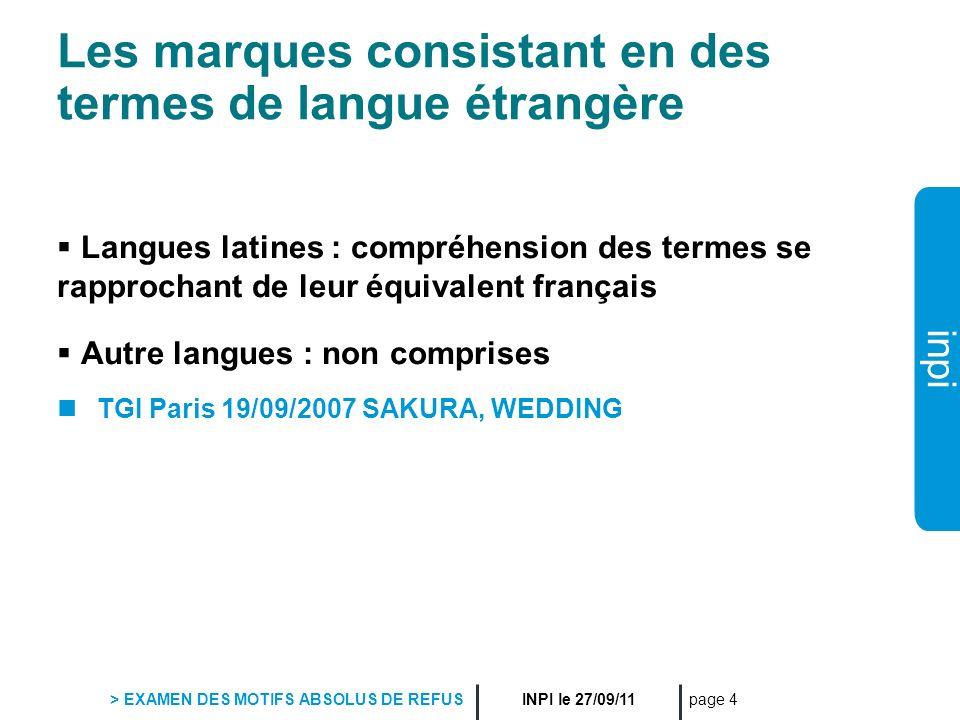 inpi INPI le 27/09/11 > EXAMEN DES MOTIFS ABSOLUS DE REFUS page 4 Les marques consistant en des termes de langue étrangère Langues latines : compréhen
