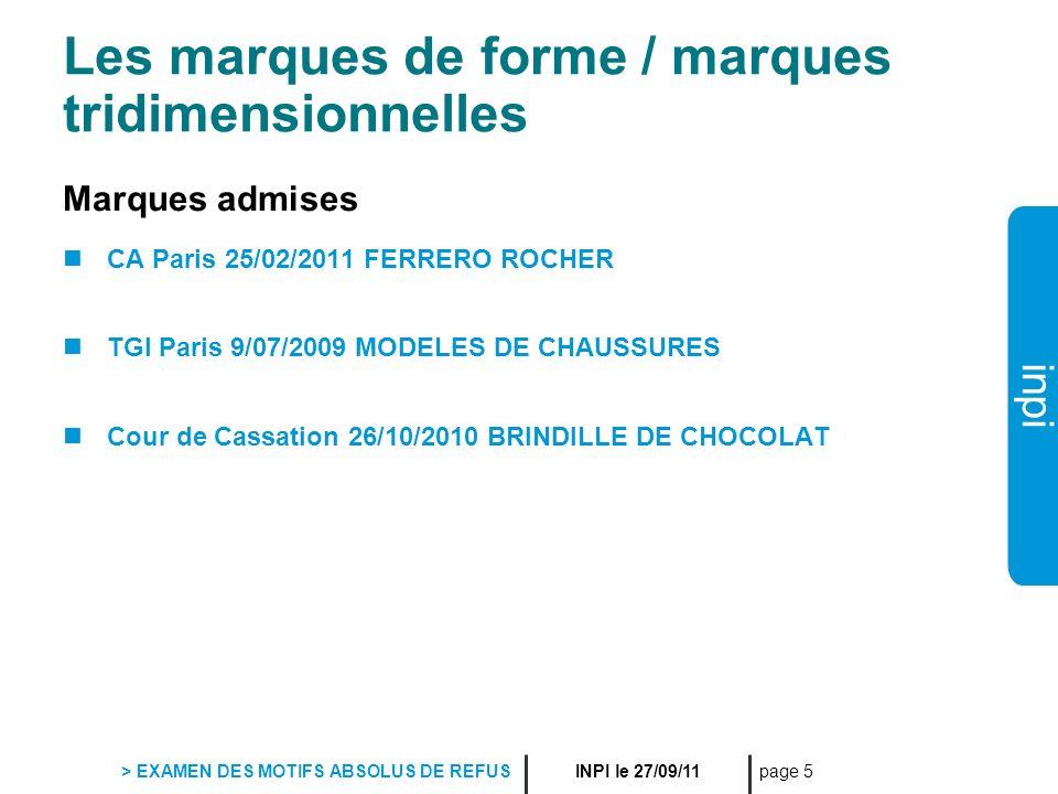 inpi INPI le 27/09/11 > EXAMEN DES MOTIFS ABSOLUS DE REFUS page 5 Les marques de forme / marques tridimensionnelles Marques admises CA Paris 25/02/201