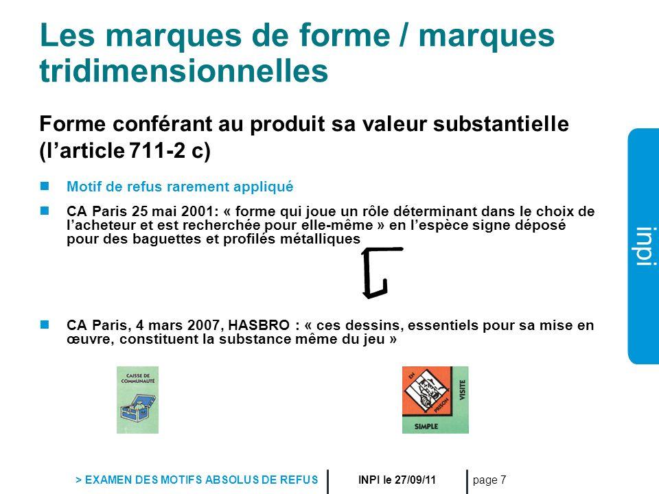 inpi INPI le 27/09/11 > EXAMEN DES MOTIFS ABSOLUS DE REFUS page 7 Les marques de forme / marques tridimensionnelles Forme conférant au produit sa vale